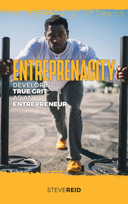 , Entreprenacity: Developing true grit as an entrepreneur